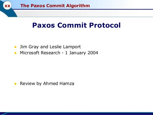 xx  The Paxos Commit Algorithm  Paxos Commit Protocol    Jim Gray and Leslie Lamport Microsoft Research - 1 January 2004 ...