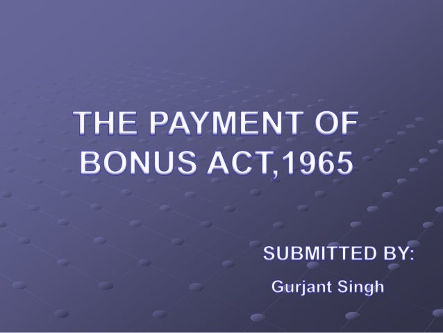 INTRODUCTION TO BONUS THE PAYMENT OF BONUS ACT 1965 OBJECTIVES SCOPE EXEMPTIONS DEFFINITIONS ELEGIBILITY FOR BONUS ...