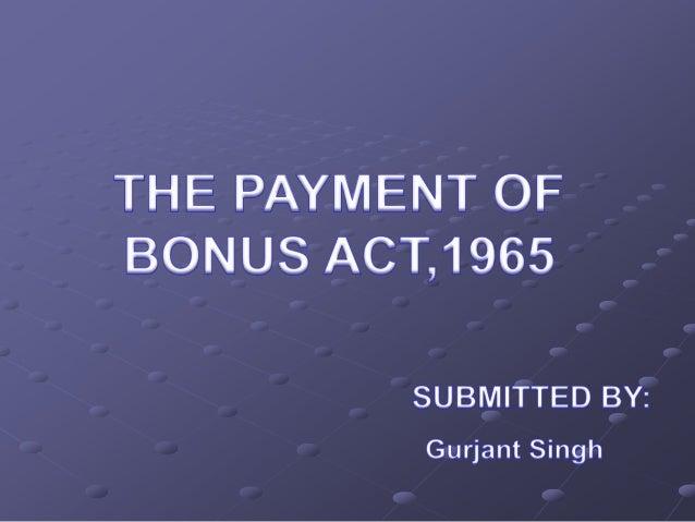 INTRODUCTION TO BONUS THE PAYMENT OF BONUS ACT 1965 OBJECTIVES SCOPE EXEMPTIONS DEFFINITIONS ELEGIBILITY FOR BONUS ...