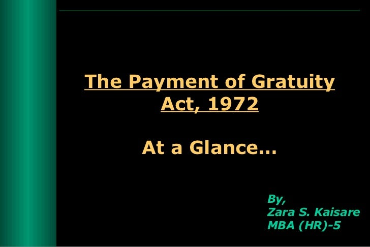 The Payment of Gratuity Act, 1972 At a Glance… By, Zara S. Kaisare MBA (HR)-5