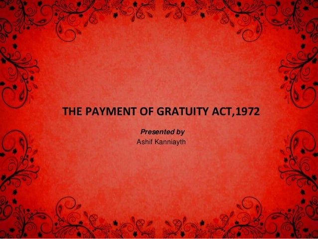THE PAYMENT OF GRATUITY ACT,1972 Presented by Ashif Kanniayth
