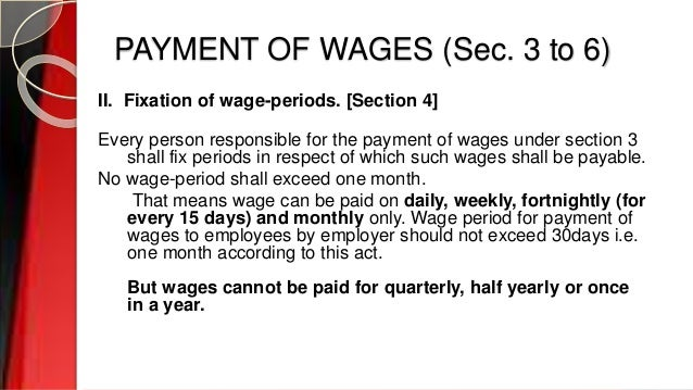 PAYMENT OF WAGES (Sec. 3 to 6) II. Fixation of wage-periods. [Section 4] Every person responsible for the payment of wages...