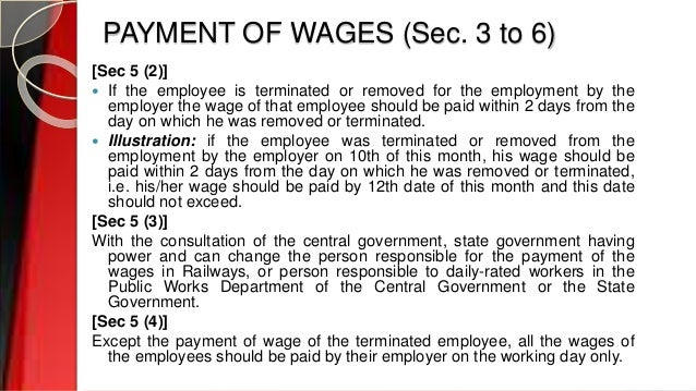 PAYMENT OF WAGES (Sec. 3 to 6) [Sec 5 (2)]  If the employee is terminated or removed for the employment by the employer t...