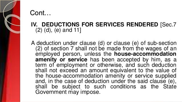 Cont… IV. DEDUCTIONS FOR SERVICES RENDERED [Sec.7 (2) (d), (e) and 11] A deduction under clause (d) or clause (e) of sub-s...
