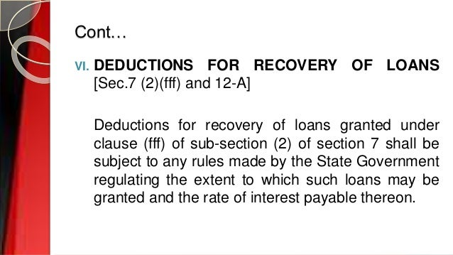 Cont… VI. DEDUCTIONS FOR RECOVERY OF LOANS [Sec.7 (2)(fff) and 12-A] Deductions for recovery of loans granted under clause...