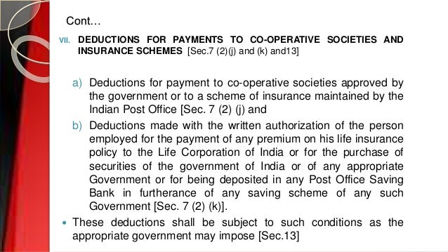 Cont… VII. DEDUCTIONS FOR PAYMENTS TO CO-OPERATIVE SOCIETIES AND INSURANCE SCHEMES [Sec.7 (2)(j) and (k) and13] a) Deducti...