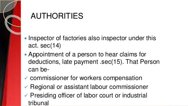 AUTHORITIES  Inspector of factories also inspector under this act. sec(14)  Appointment of a person to hear claims for d...