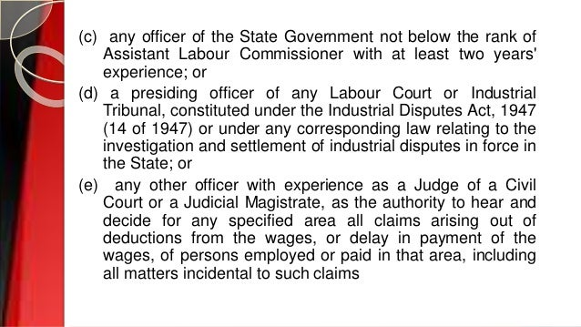 (c) any officer of the State Government not below the rank of Assistant Labour Commissioner with at least two years' exper...