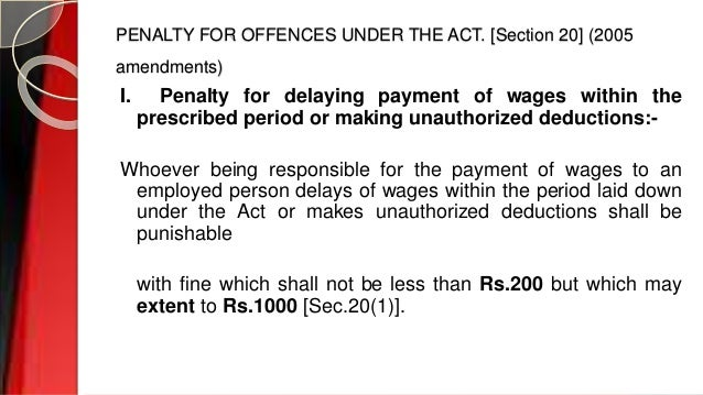 PENALTY FOR OFFENCES UNDER THE ACT. [Section 20] (2005 amendments) I. Penalty for delaying payment of wages within the pre...