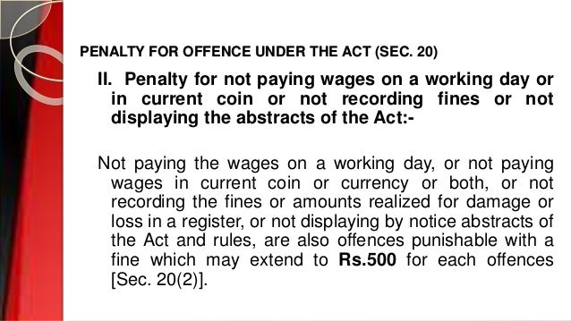 PENALTY FOR OFFENCE UNDER THE ACT (SEC. 20) II. Penalty for not paying wages on a working day or in current coin or not re...