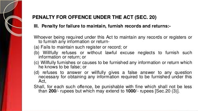 PENALTY FOR OFFENCE UNDER THE ACT (SEC. 20) III. Penalty for failure to maintain, furnish records and returns:- Whoever be...