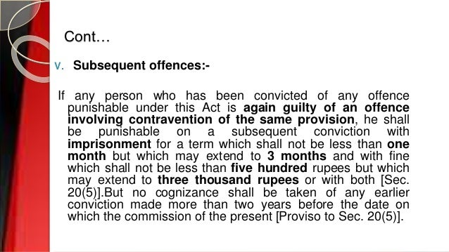 Cont… V. Subsequent offences:- If any person who has been convicted of any offence punishable under this Act is again guil...