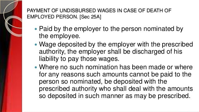 PAYMENT OF UNDISBURSED WAGES IN CASE OF DEATH OF EMPLOYED PERSON. [Sec 25A]  Paid by the employer to the person nominated...