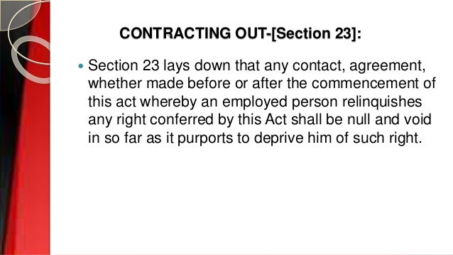 CONTRACTING OUT-[Section 23]:  Section 23 lays down that any contact, agreement, whether made before or after the commenc...