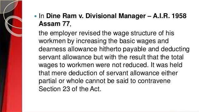  In Dine Ram v. Divisional Manager – A.I.R. 1958 Assam 77, the employer revised the wage structure of his workmen by incr...