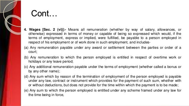 Cont… 4. Wages [Sec. 2 (vi)]:- Means all remuneration (whether by way of salary, allowances, or otherwise) expressed in te...