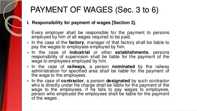 PAYMENT OF WAGES (Sec. 3 to 6) I. Responsibility for payment of wages [Section 3]. Every employer shall be responsible for...