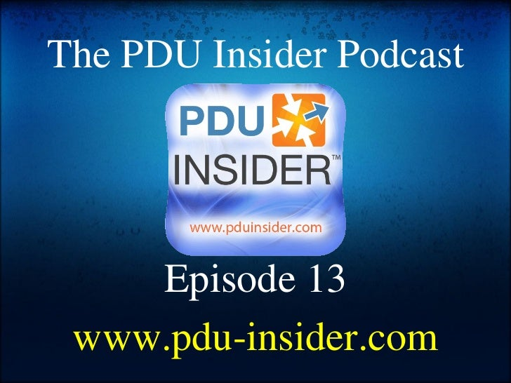The PDU Insider Podcast Episode 13 www.pdu-insider.com