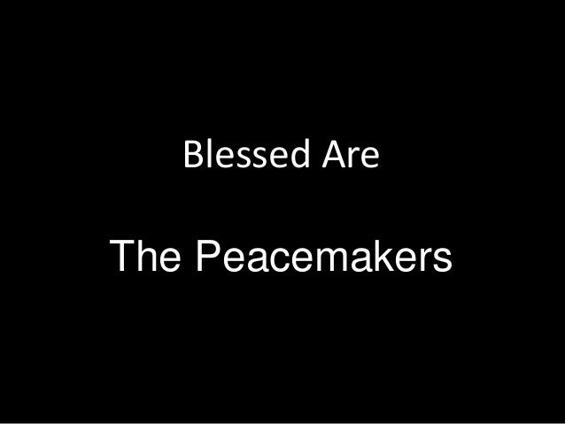 Blessed AreThe Peacemakers