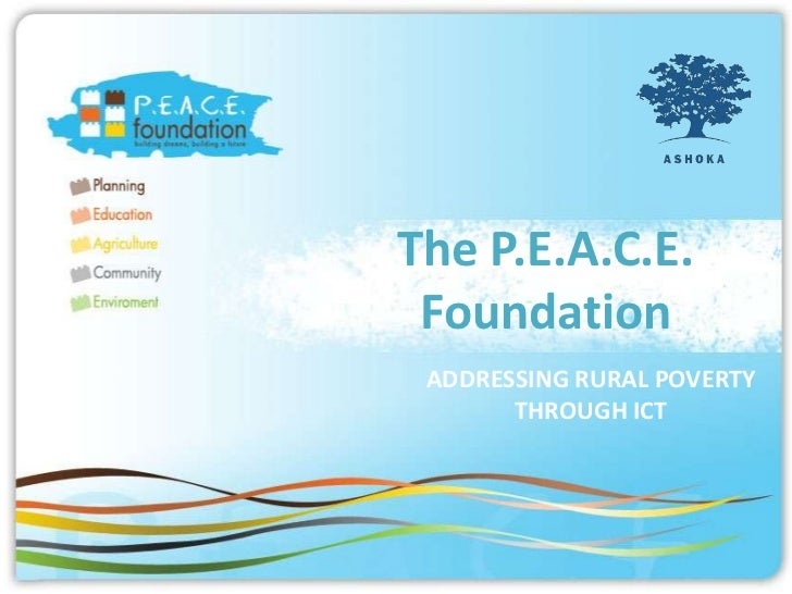 The P.E.A.C.E. Foundation ADDRESSING RURAL POVERTY       THROUGH ICT