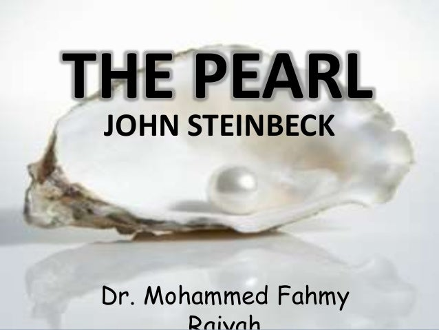 THE PEARL  THE JOHN STEINBECK  PEARL  JOHN STEINBECK  Dr. Mohammed Fahmy  Raiyah