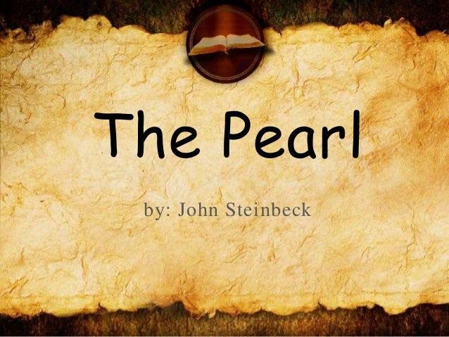 The pearl by John Steinbeck (about the book, author, characters and p…