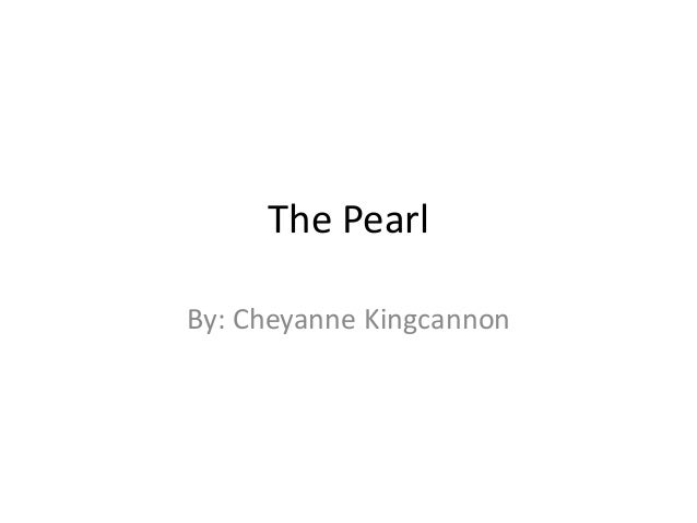 The Pearl By: Cheyanne Kingcannon