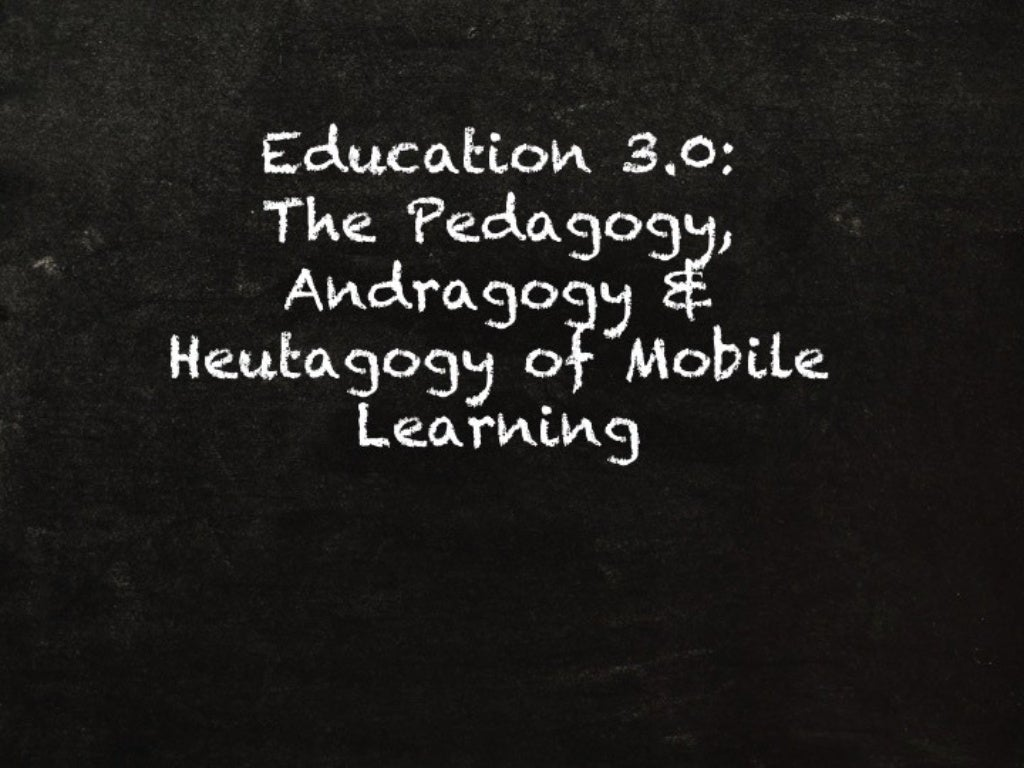 The Pedagogy, Andragogy, Heutagogy of Mobile Learning