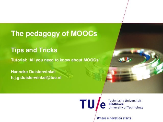 The pedagogy of MOOCs Tips and Tricks Tutorial: 'All you need to know about MOOCs' Hanneke Duisterwinkel h.j.g.duisterwink...