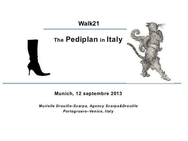 © Murielle Drouille-Scarpa Walk21 The Pediplan in Italy Munich, 12 septembre 2013 Murielle Drouille-Scarpa, Agency Scarpa&...