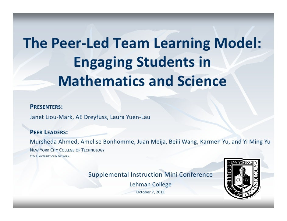 The Peer-Led Team Learning Model:       Engaging Students in     Mathematics and SciencePRESENTERS:Janet Liou-Mark, AE Dre...
