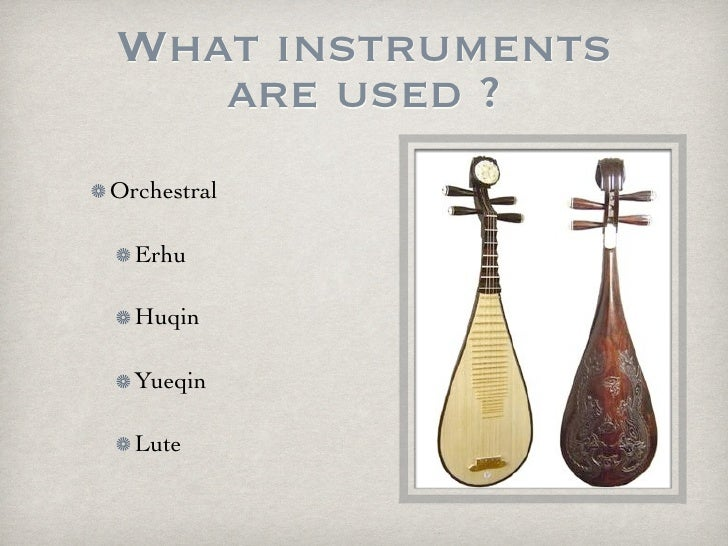 What instruments   are used ?Orchestral  Erhu  Huqin  Yueqin  Lute