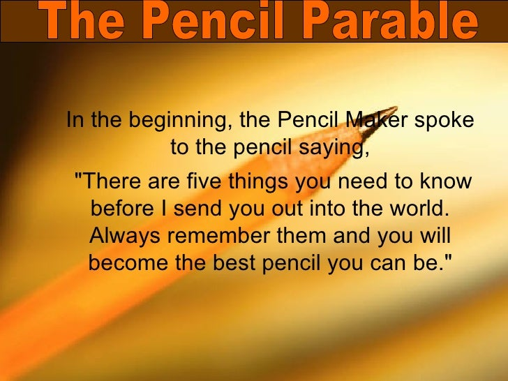 "In the beginning, the Pencil Maker spoke to the pencil saying, ""There are five things you need to know before I send ..."