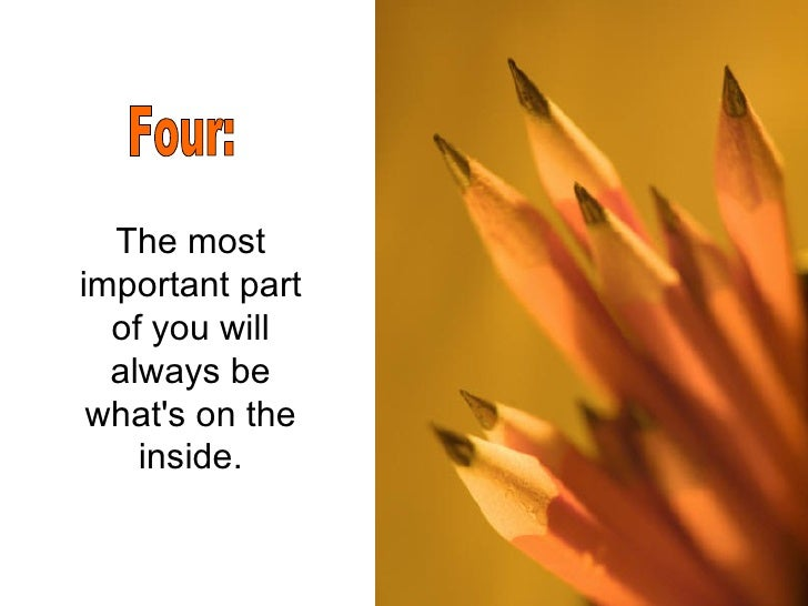 The most important part of you will always be what's on the inside. Four: