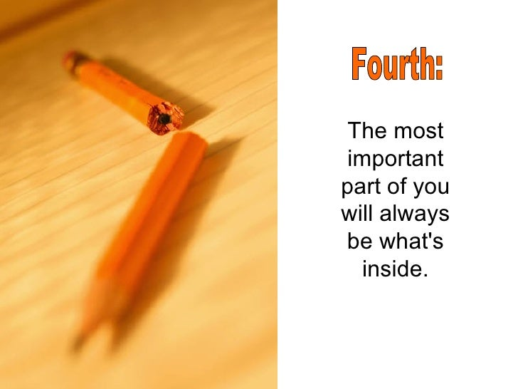 The most important part of you will always be what's inside. Fourth: