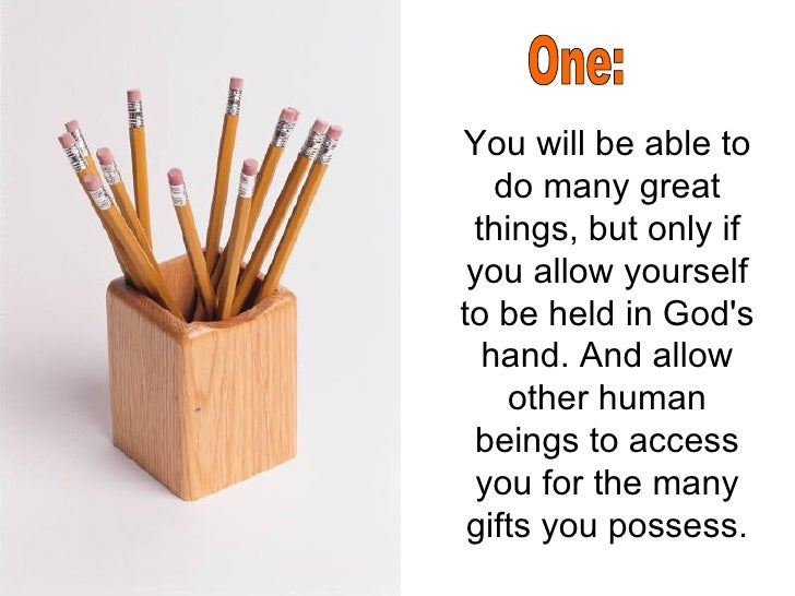 You will be able to do many great things, but only if you allow yourself to be held in God's hand. And allow other human b...