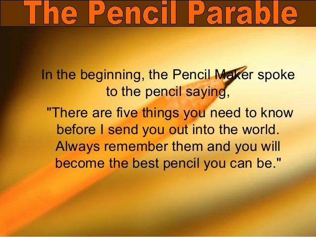 """In the beginning, the Pencil Maker spoke to the pencil saying, """"There are five things you need to know before I send you o..."""