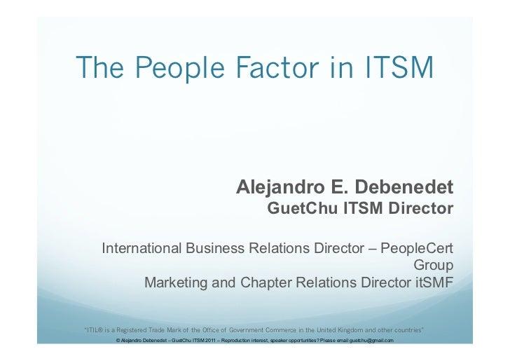 The People Factor in ITSM                                                             Alejandro E. Debenedet              ...