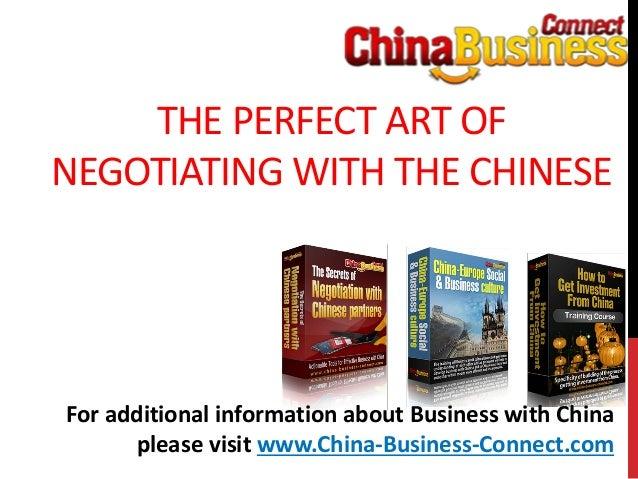 THE PERFECT ART OFNEGOTIATING WITH THE CHINESEFor additional information about Business with Chinaplease visit www.China-B...