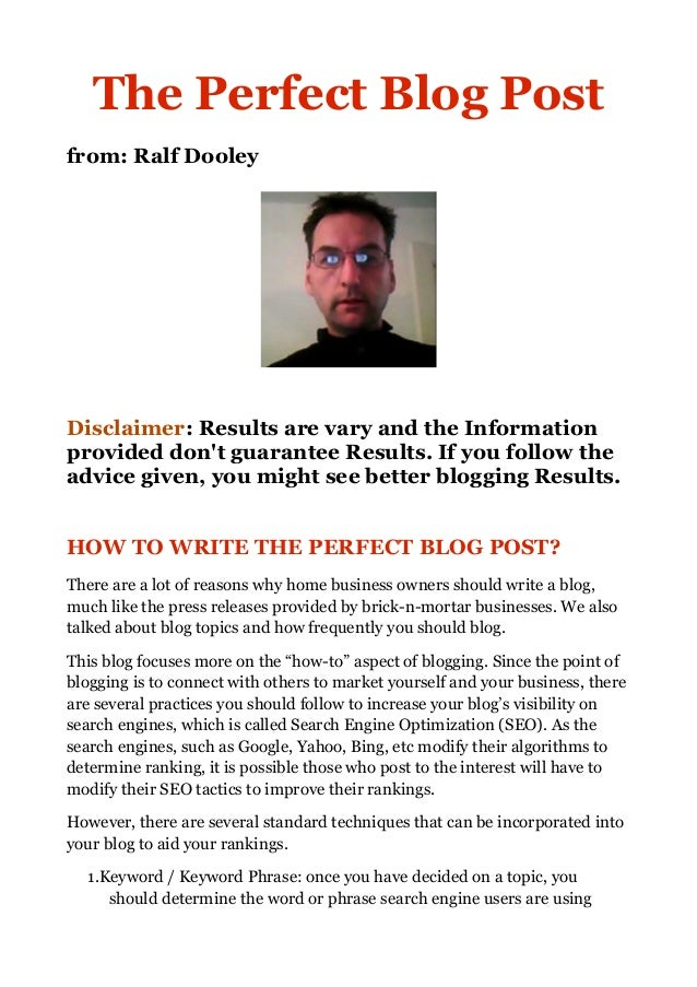 The Perfect Blog Post from: Ralf Dooley  Disclaimer: Results are vary and the Information provided don't guarantee Results...