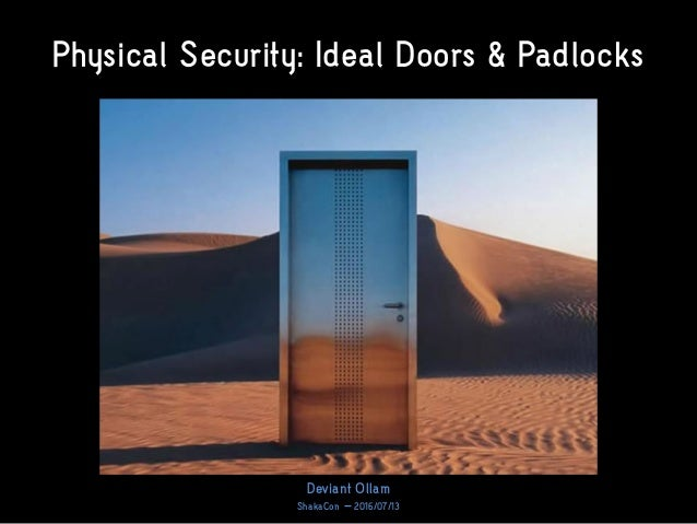 Physical Security: Ideal Doors & Padlocks Deviant Ollam ShakaCon – 2016/07/13