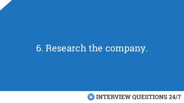 6. Research the company.