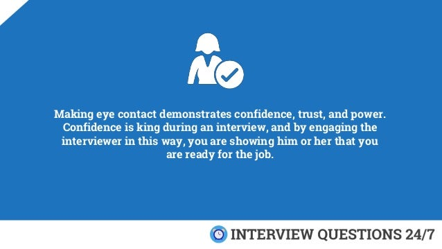 Making eye contact demonstrates confidence, trust, and power. Confidence is king during an interview, and by engaging the ...