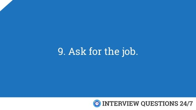 9. Ask for the job.
