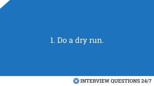 1. Do a dry run.