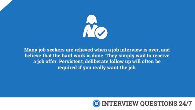 Many job seekers are relieved when a job interview is over, and believe that the hard work is done. They simply wait to re...
