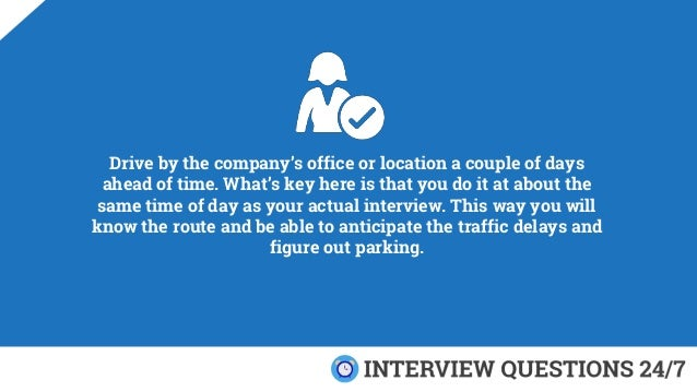 Drive by the company's office or location a couple of days ahead of time. What's key here is that you do it at about the s...