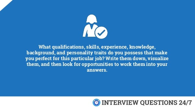 What qualifications, skills, experience, knowledge, background, and personality traits do you possess that make you perfec...