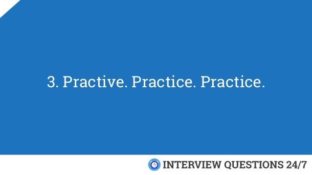 3. Practive. Practice. Practice.