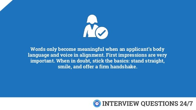 Words only become meaningful when an applicant's body language and voice in alignment. First impressions are very importan...